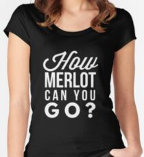 How merlot can you go? Women's Fitted Scoop T-Shirt