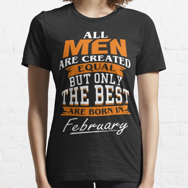 Men the best are born in February Essential T-Shirt