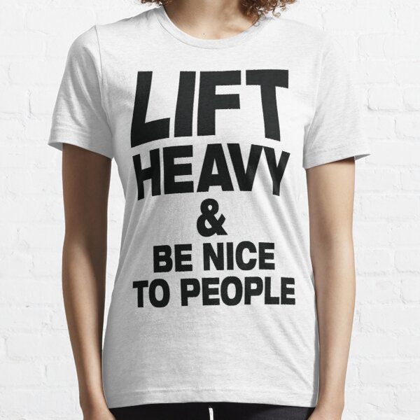 Lift Heavy & Be Nice To People - gym slogan Essential T-Shirt