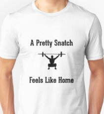 A Pretty Snatch Feels Like Home - Olympic Weightlifting T-Shirt