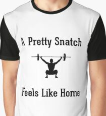 A Pretty Snatch Feels Like Home - Olympic Weightlifting Graphic T-Shirt