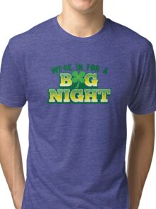 We're in for a BIG NIGHT! Shamrocks St Patrick's day design Tri-blend T-Shirt