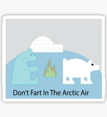 Don't fart in the arctic air Sticker