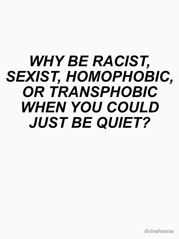 WARUM RASSISTISCH, SEXISTISCH, HOMOPHOBISCH ODER TRANSPHOB, WENN DU GERADE LEBEN KÖNNST? von divinefemme
