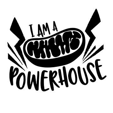 "Mitochondria ""I am a Powerhouse"" by blackunicorn"