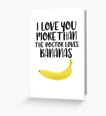 More Than The Doctor Loves Bananas Greeting Card