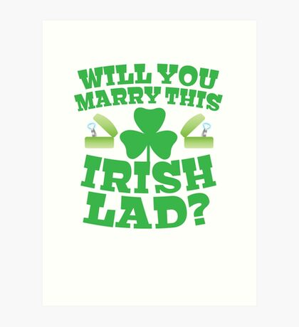 Will you Marry this IRISH LAD? engagement proposal shirt Art Print