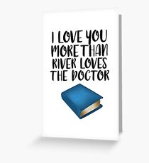 More Than River Loves the Doctor Greeting Card