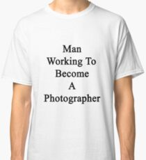Man Working To Become A Photographer  Classic T-Shirt