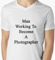 Man Working To Become A Photographer  Mens V-Neck T-Shirt