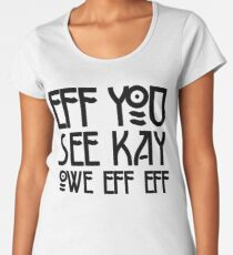 Eff You See Kay Owe Eff Eff - Spells F*CK OFF Women's Premium T-Shirt
