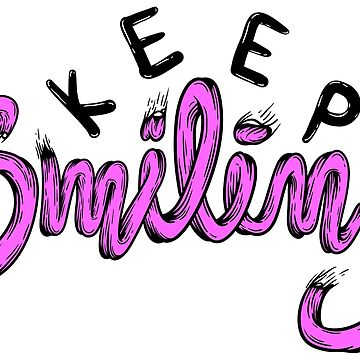 Keep Smiling by digsterdesigns