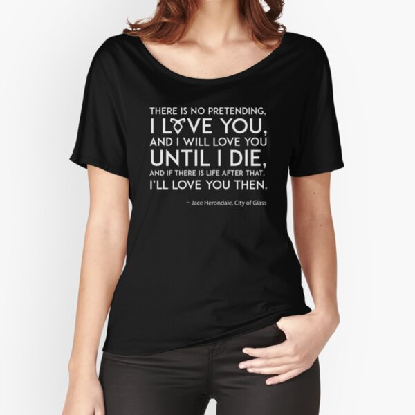 I Love You - Jace Herondale - Mortal Instruments Relaxed Fit T-Shirt