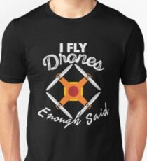 I Fly Drones Enough Said Tee Shirt for Drone FLyers T-Shirt