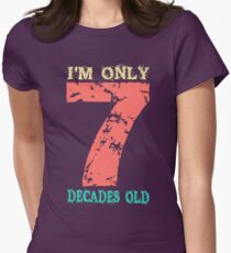 I'm only 7 Decades old! T-Shirt