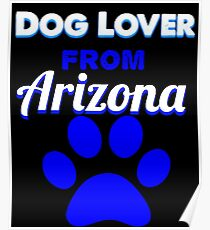 Dog Lover From Arizona Poster