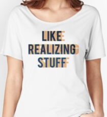 LIKE REALIZING STUFF. Women's Relaxed Fit T-Shirt