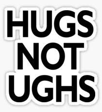 hugs not ughs Sticker