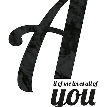 All of me loves all of you von froileinjuno