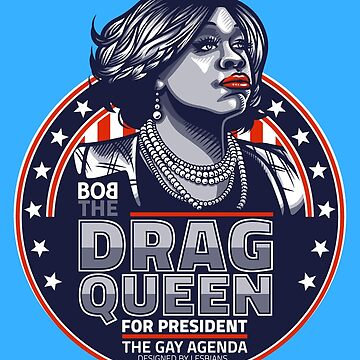 The Drag Queen, for President by GillesBone