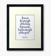 """Tolkien, """"It is not the strength of the body that counts, but the strength of the spirit."""" Framed Print"""