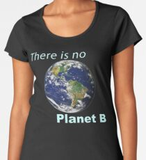 There is No Planet B - Climate Change Women's Premium T-Shirt