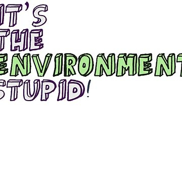 It's The Environment, Stupid! by LaurenPinkney