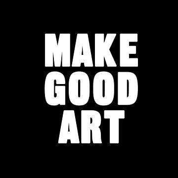 Make Good Art | Neil Gaiman Quote (BLACK) by AlanPun