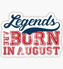Legends are Born in August Sticker