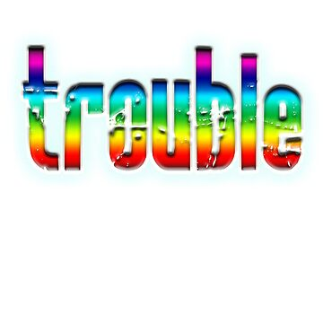 TROUBLE, troublemaker, emotional strain, anxiety, worry, distress, by TOMSREDBUBBLE