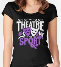 Theatre Is My Sport Funny Women's Fitted Scoop T-Shirt