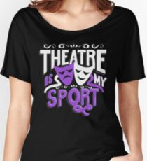 Theatre Is My Sport Funny Women's Relaxed Fit T-Shirt