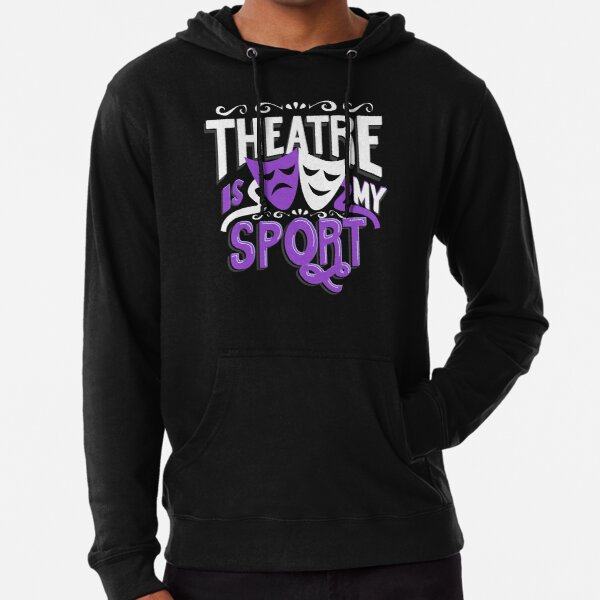 Theatre Is My Sport Funny Lightweight Hoodie