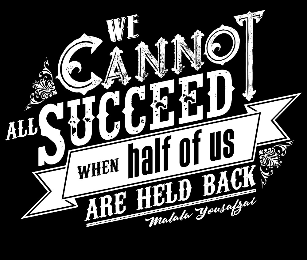 We Cannot Succeed When Half Of Us Are Held Back by thaneydesign