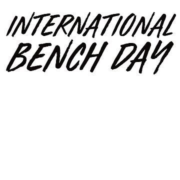 International Bench Day - Black by strongershirts
