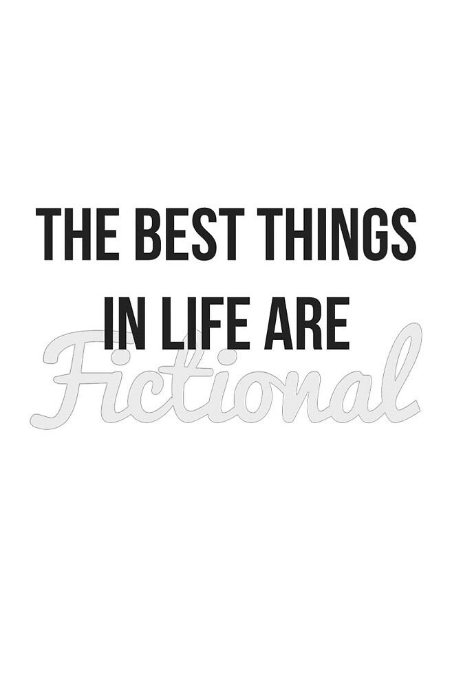 The Best Things in Life Are Fictional by nerdyminded