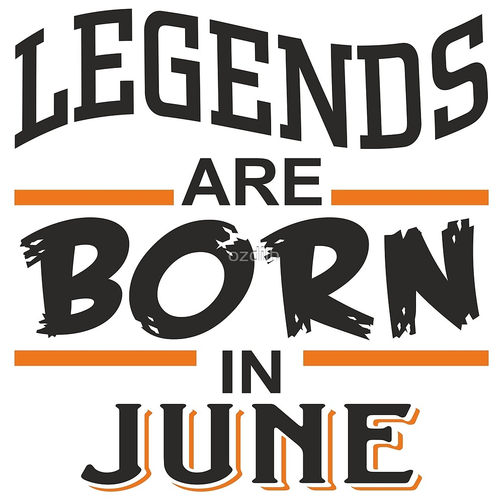 Legends are born in June by ozdilh