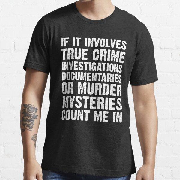 If It Involves True Crime Essential T-Shirt