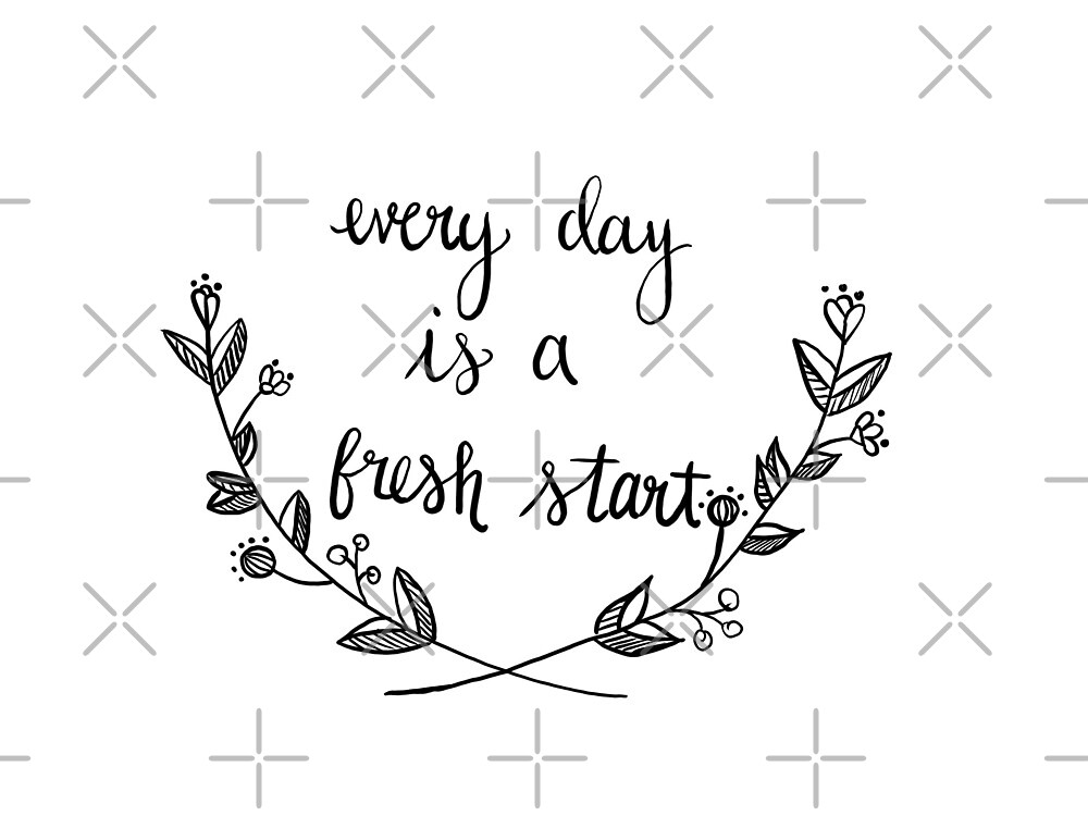 Everyday is a Fresh Start Quote by artbymj