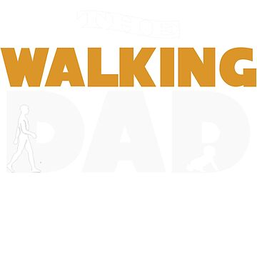 The Walking Dad Tee Shirt for Great Fathers by OSRandolphGroup