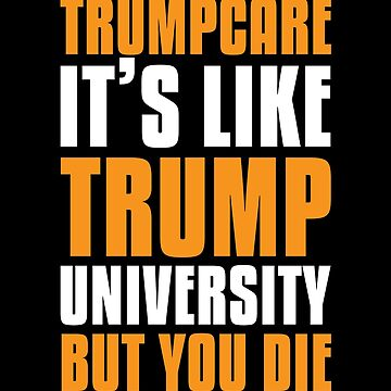 TrumpCare: It's Like Trump University But You Die by bobbooo