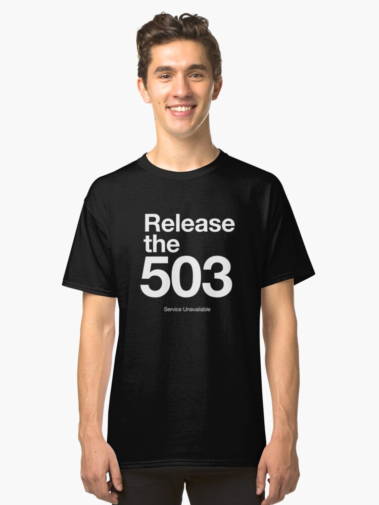 Release the 503! Classic T-Shirt Front