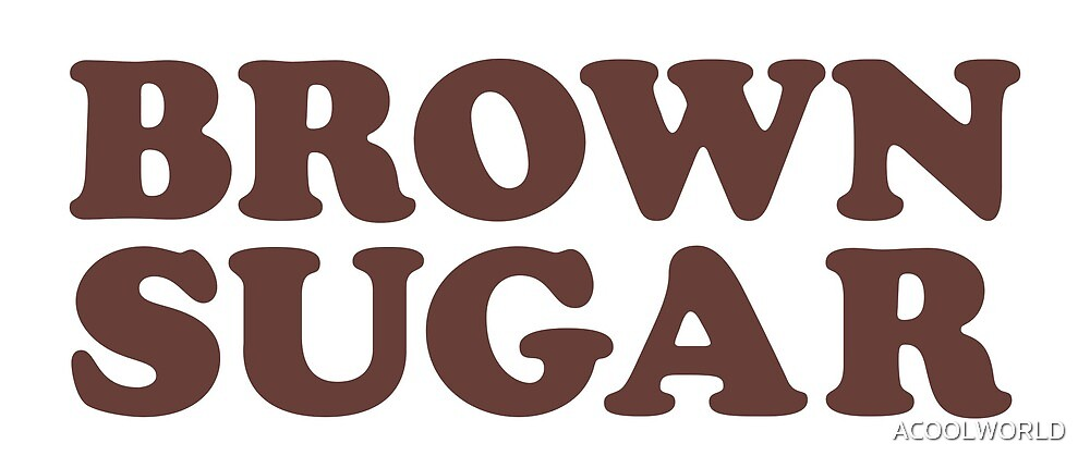 Brown Sugar  by ACOOLWORLD