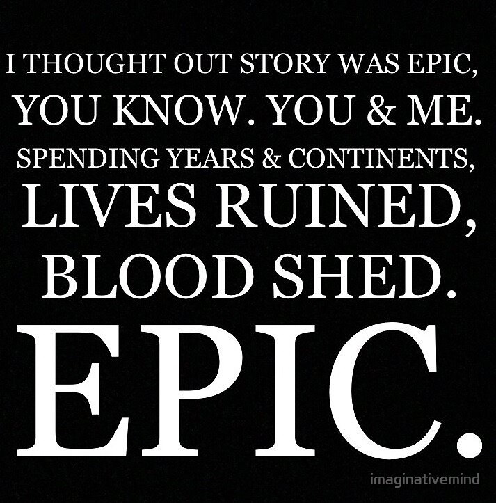 Our Story Was Epic by imaginativemind