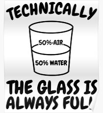 Technically The Glass Is Always Full Science Sarcasm Funny Co Poster