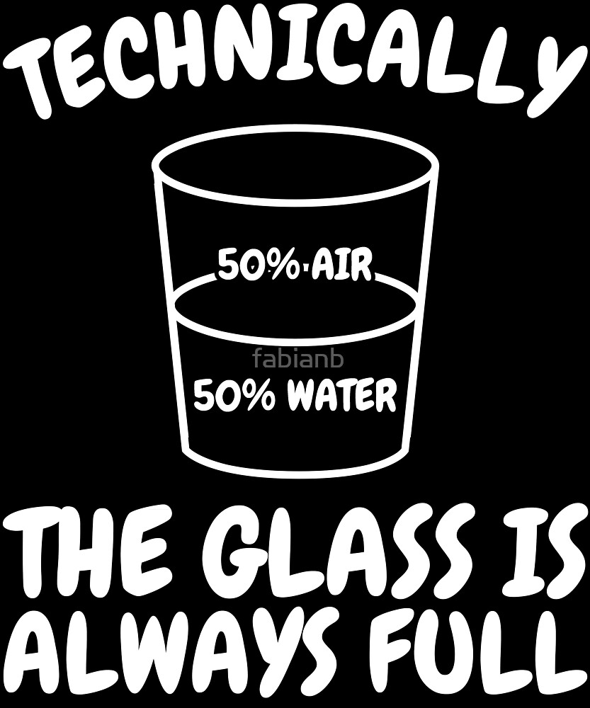 Technically The Glass Is Always Full Science Sarcasm Funny by fabianb