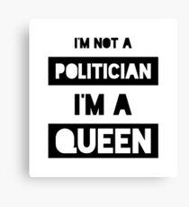 I'm not a politician, I'm a queen Canvas Print