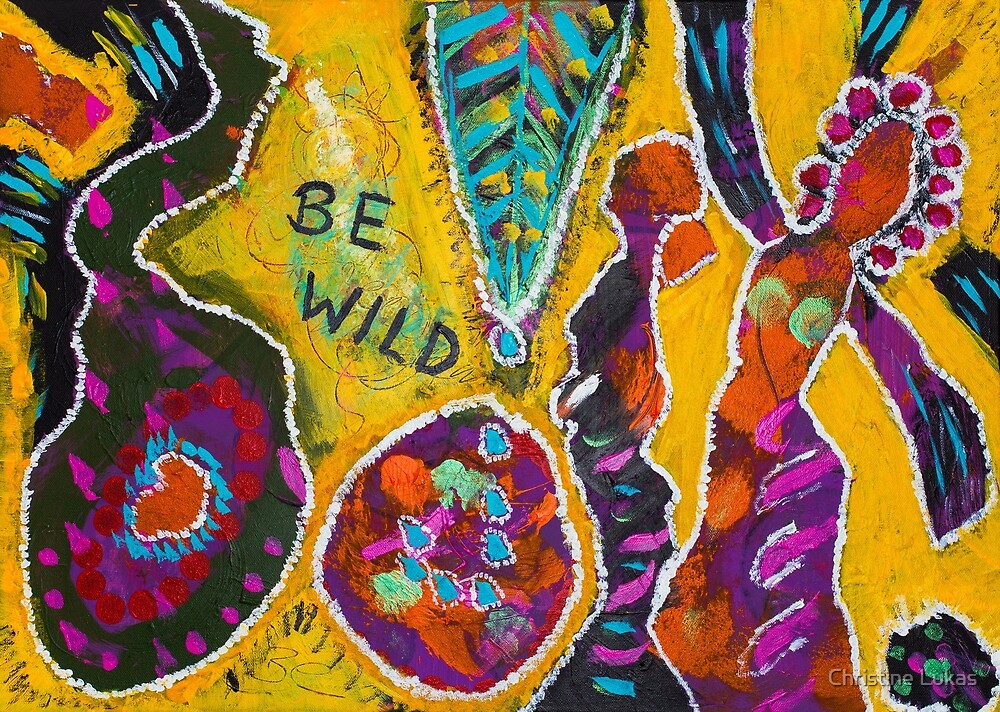 Be wild - Don't walk, dance by Christine Lukas