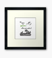 The Grass is Green Where You Water It Framed Print