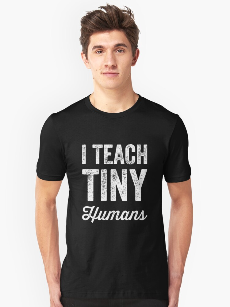 I teach tiny humans - funny teacher Unisex T-Shirt Front